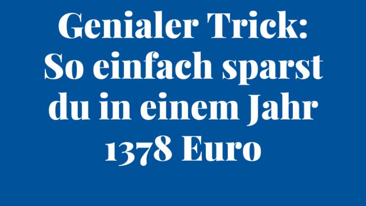 Genialer Trick: So einfach sparst du in einem Jahr 1378 Euro
