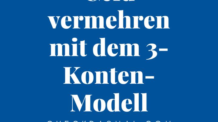 Geld vermehren mit dem 3-Konten-Modell